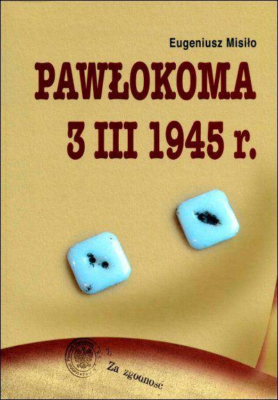 """Okładka książki """"Pawłokoma 3 III 1945 r."""" Eugeniusza Misiło"""