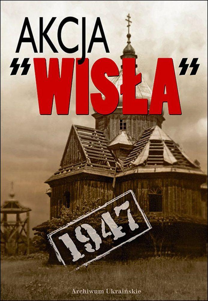 """Okładka książki """"Akcja Wisła 1947"""" Eugeniusza Misiło"""